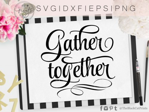GATHER TOGETHER svg - TheBlackCatPrints