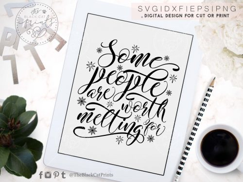 SOME PEOPLE ARE WORTH MELTING FOR svg - TheBlackCatPrints