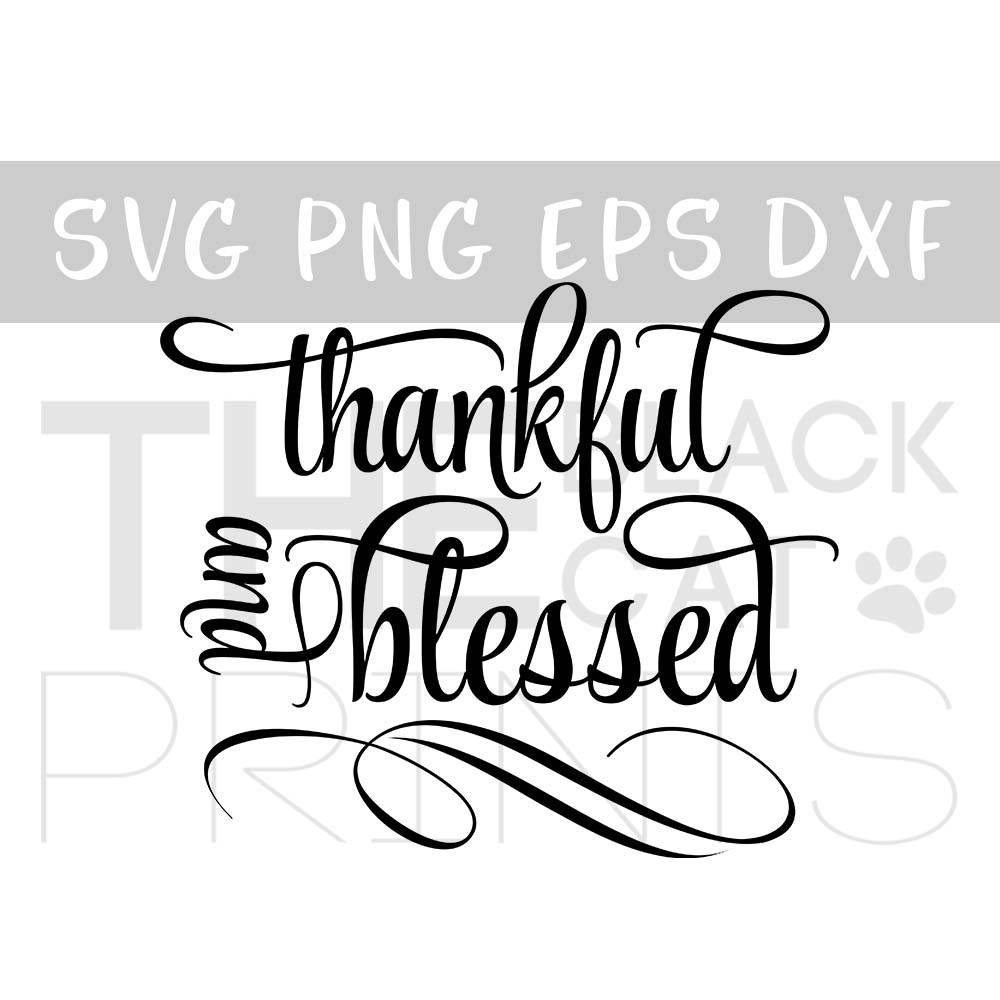 Thankful And Blessed Svg Dxf Png Eps Theblackcatprints