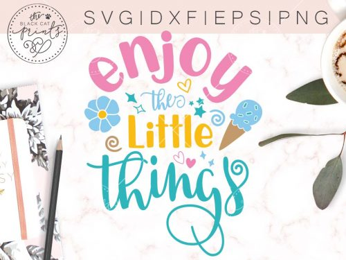 ENJOY THE LITTLE THINGS svg - TheBlackCatPrints