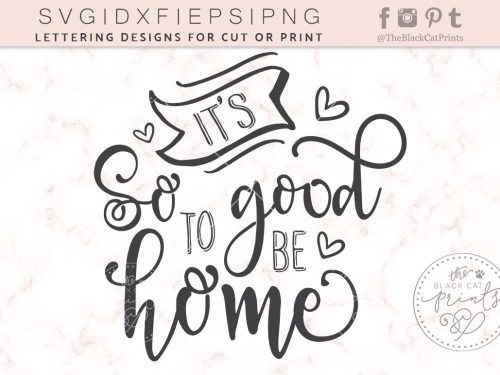 ITS SO GOOD TO BE HOME svg - TheBlackcatPrints