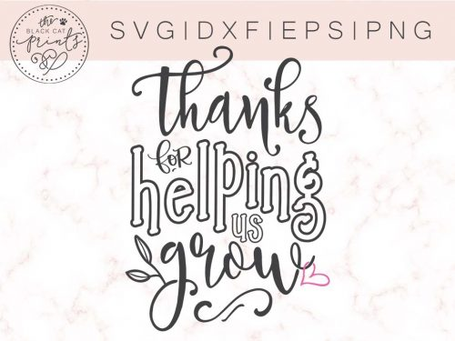 THANKS FOR HELPING US GROW svg - TheBlackCatPrints