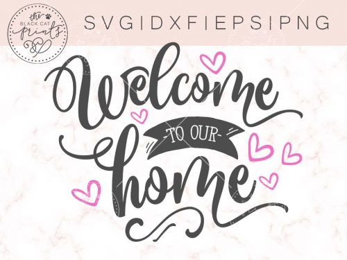 WELCOME TO OUR HOME SVG - TheBlackCatPrints
