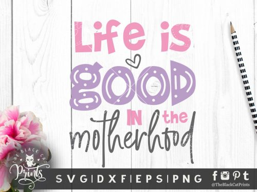 Life is good in the motherhood SVG