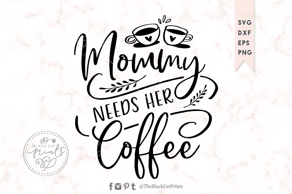 Mommy Needs Her Coffee Svg Dxf Png Eps Theblackcatprints
