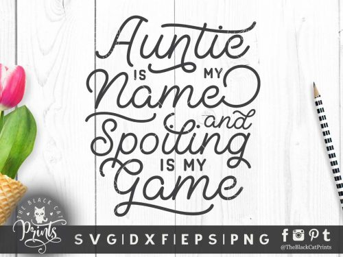 Auntie is my name and spoiling is my game SVG