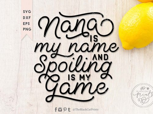 Nana is my name and spoiling is my game SVG