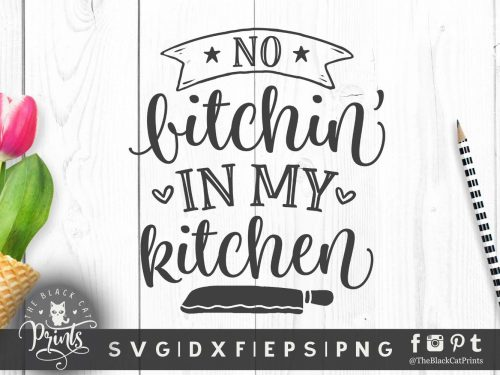 No bitchin in my kitchen svg