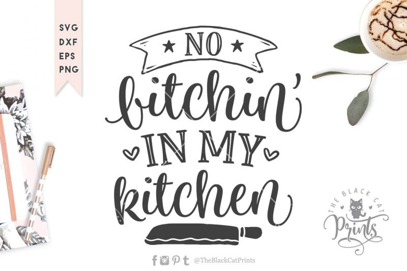 No Bitchin' in my kitchen svg