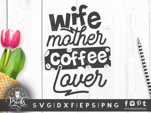 Wife Mother Coffee lover svg