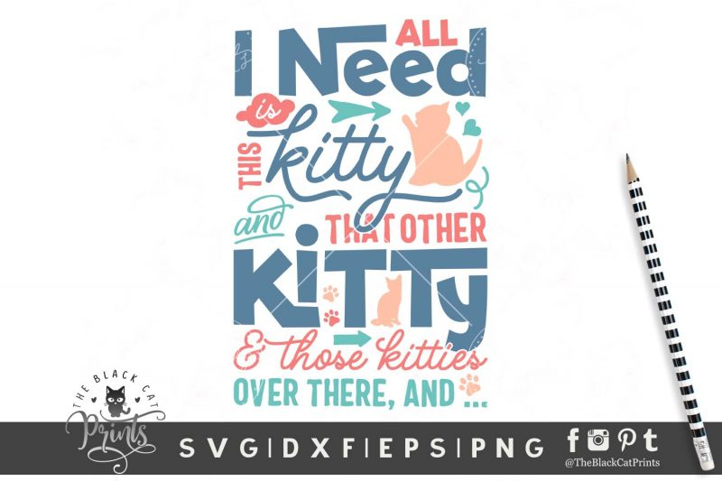 All I need is This Kitty SVG
