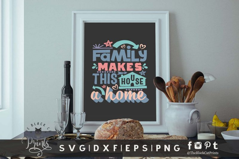 Family Makes This House A Home SVG