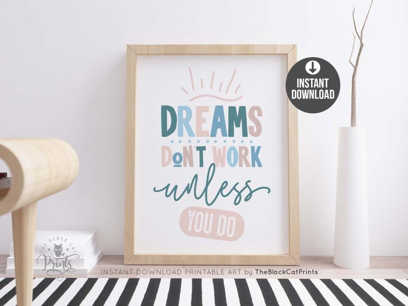 Dreams Don't Work Unless You Do Printable Art