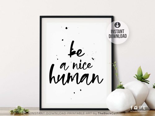 Be A Nice Human Printable Art