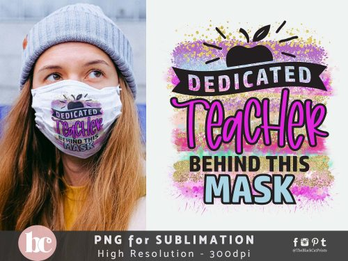 Dedicated Teacher Behind This Mask Sublimation PNG