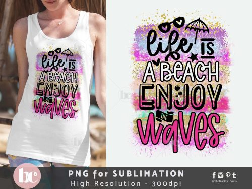 Life Is A Beach Enjoy The Waves Sublimation PNG