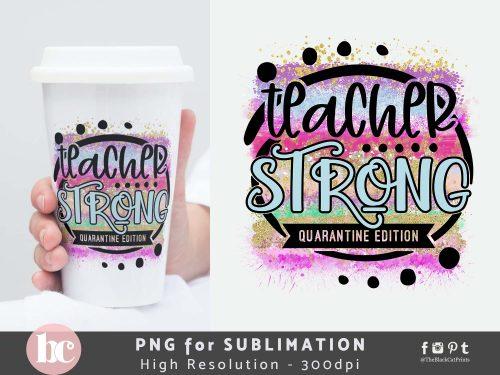 Teacher Strong Quarantine Edition Sublimation PNG